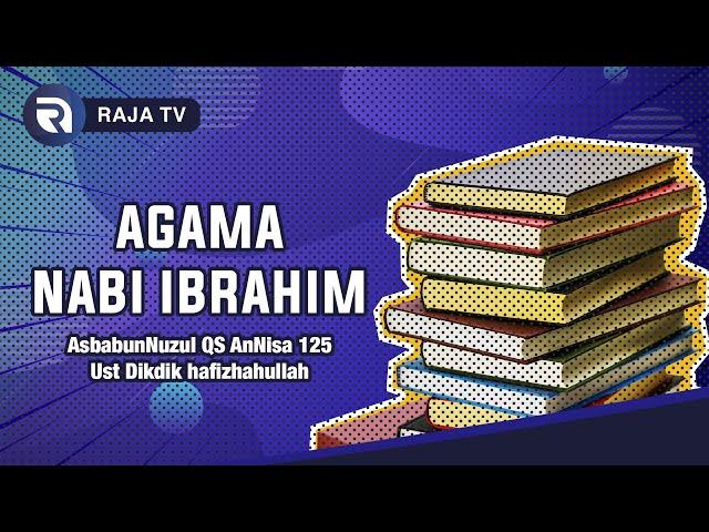 Agama Yang Dianut Nabi Ibrahim - AsbabunNuzul QS AnNisa 125 - Ust Dikdik