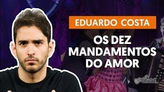 Os Dez Mandamentos do Amor - Eduardo Costa (aula de violão)