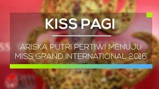 Ariska Putri Pertiwi Menuju Miss Grand International 2016 - Kiss Pagi