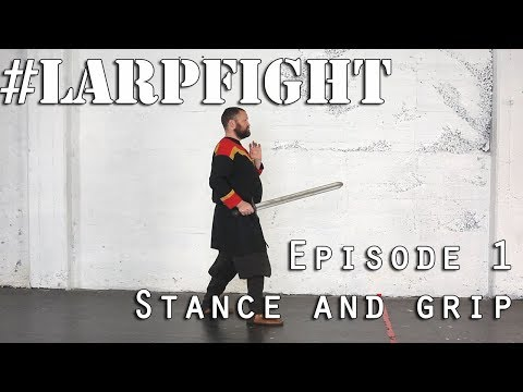 How To LARP Fight - Ep1 Stance And Grip (tutorial)