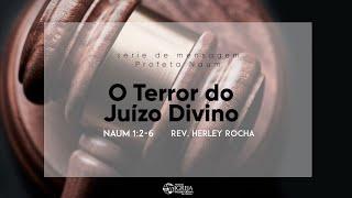 O Terror do Juízo Divino - Naum 1:2-6 | Rev. Herley Rocha