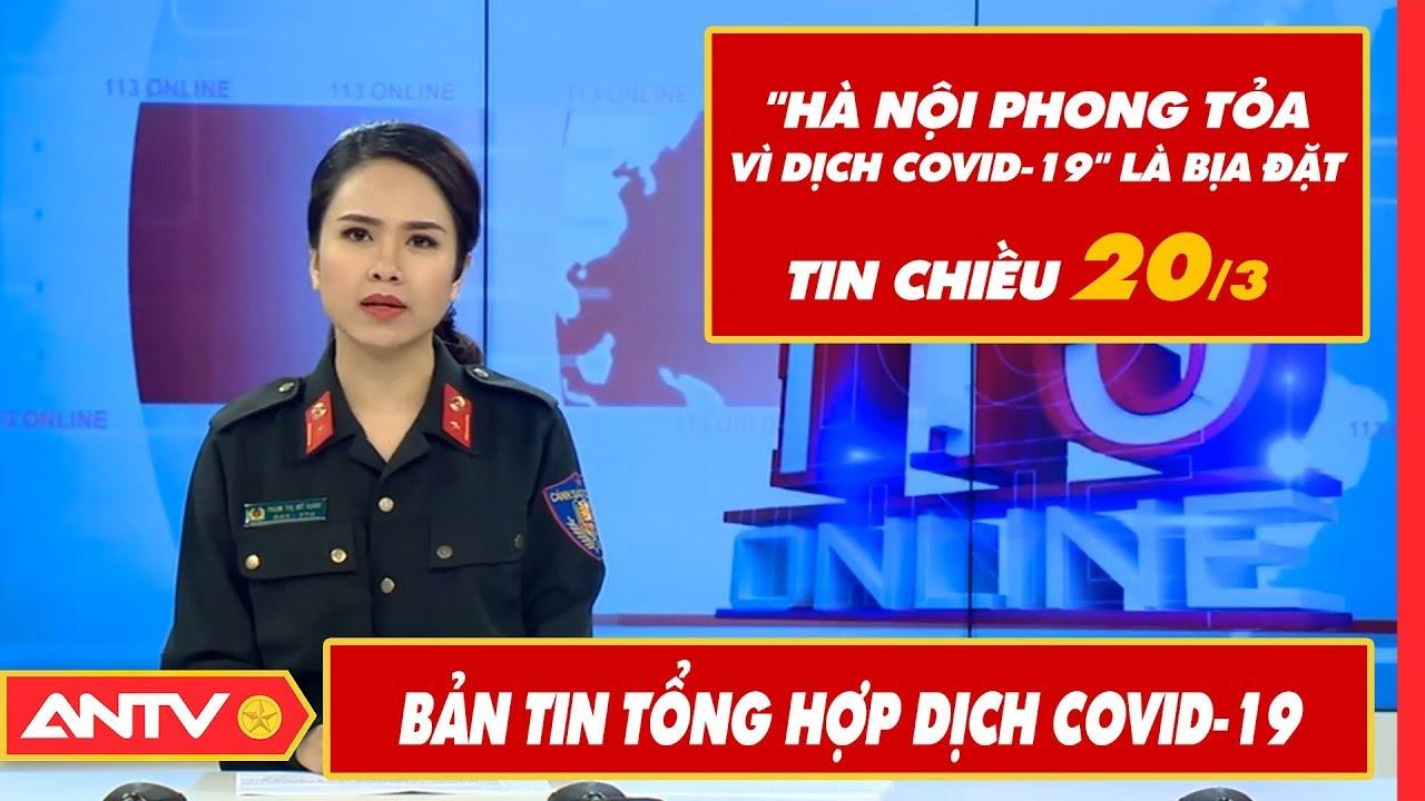 Tin tức dịch bệnh Covid-19 chiều 20/03 | Tin mới virus Corona Việt Nam và đại dịch Vũ Hán | ANTV