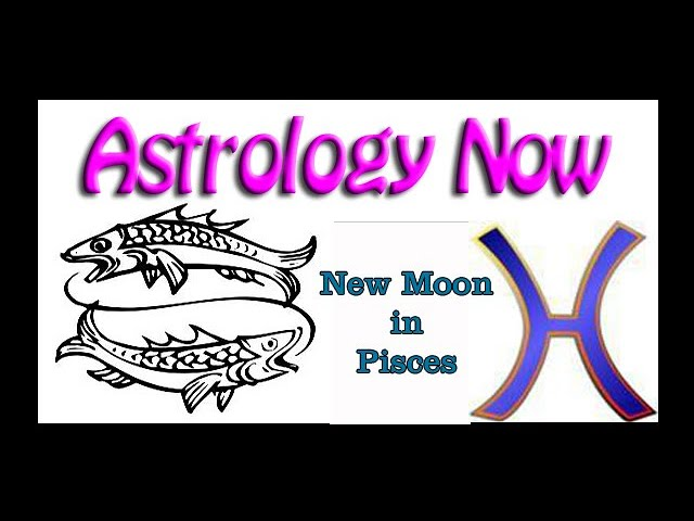 Astrology Now: Pisces New Moon  13 March 2021