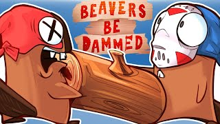 Beavers Be Damned - WE'RE ANGRY BEAVERS!!!! (We want logs)