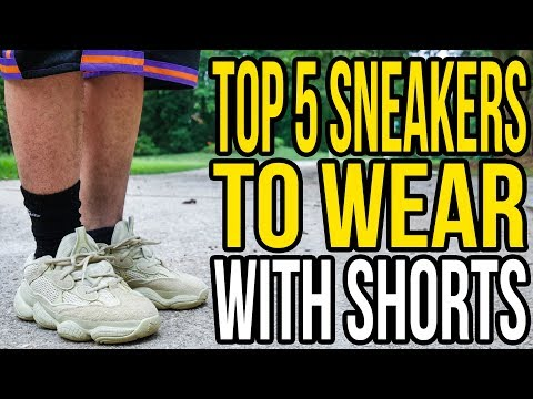 TOP 5 SNEAKERS TO WEAR WITH SHORTS !!!