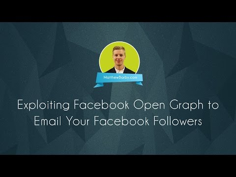 Exploiting Facebook Open Graph to Email Your Facebook Followers