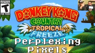 Perplexing Pixels: Donkey Kong Country: Tropical Freeze (Wii U) (review/commentary) Ep57