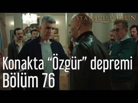 """İstanbullu Gelin 76. Bölüm - Konakta """"Özgür"""" Depremi"""