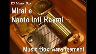 Mirai E/Naoto Inti Raymi [Music Box]