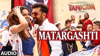 Matargashti Full AUDIO Song - Mohit Chauhan | Tamasha | Ranbir Kapoor, Deepika Padukone | T-Series