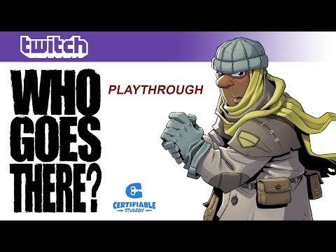 Who Goes There? Live Play Through 7-29-2017