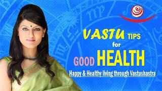 Vastu Tips for good health happy and healthy living through vastu: Dr.vaishali Gupta Vastu expert.