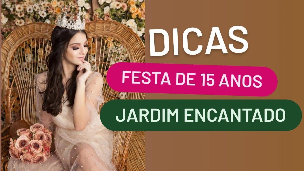 FESTA DE 15 ANOS TEMA JARDIM ENCANTADO | DICAS DE FESTA DE DEBUTANTE | TEMAS DE FESTA DE QUINZE ANOS