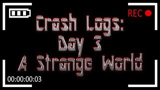 Crash Logs: Day 3 - A Strange World