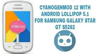 Cyanogenmod 12 LOLLIPOP 5.1 for SAMSUNG GALAXY star gt s5282 (Custom rom)
