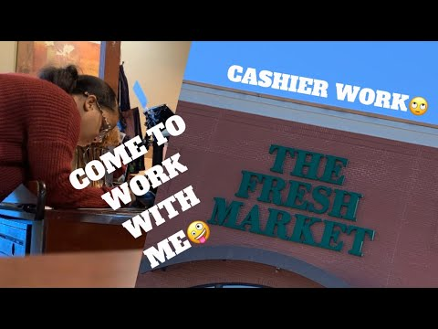 Come To Work With Me: The Fresh Market💕💕 Cashiering& More