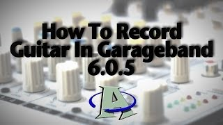 How to Record Guitar in Garageband 6.0.5