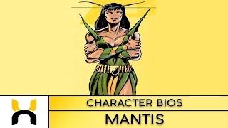 Character Bios: Mantis