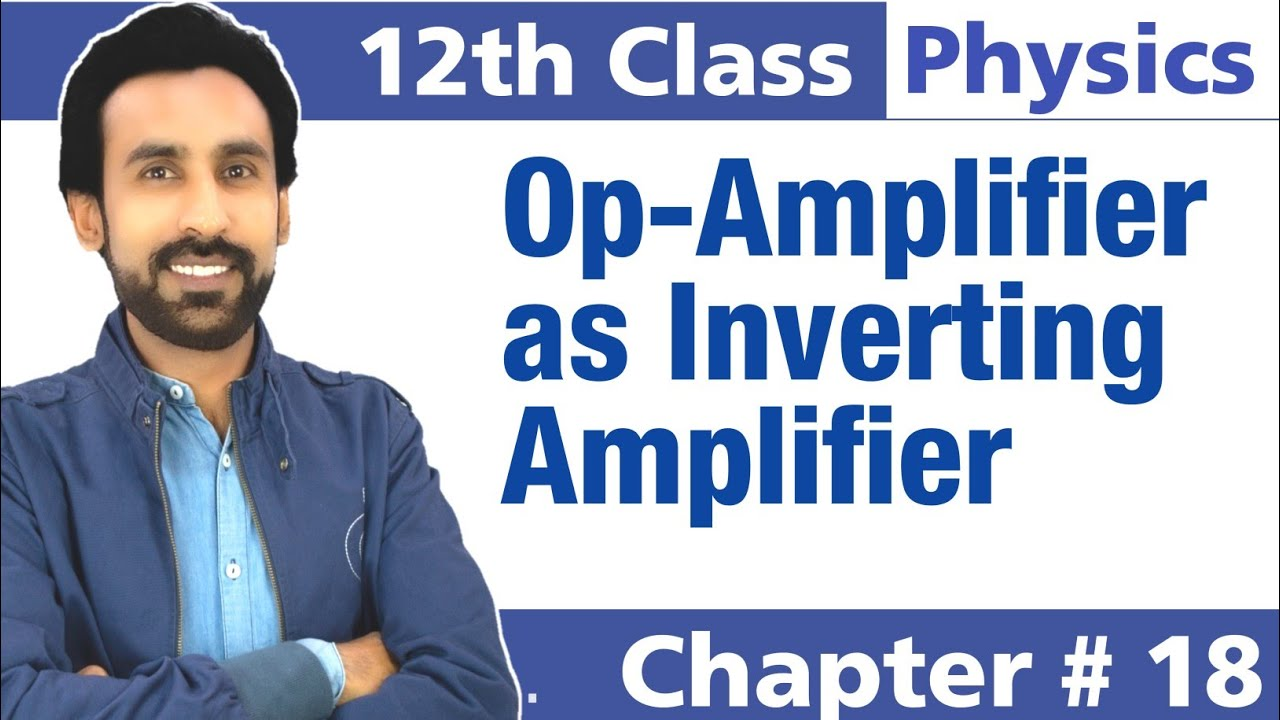 Operational Amplifier as Inverting Amplifier    2nd Year Physics    Chapter # 18    12 Class Physics