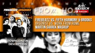 Firebeatz vs. Fifth Harmony & Brooks - Arsonist vs. Work From Home (Martin Garrix TML