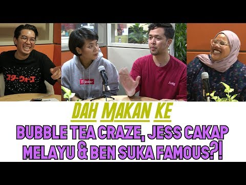 Dah Makan Kew - Bubble Tea Craze, Jess Cakap Melayu, & Ben Suka Famous?