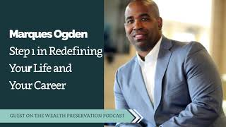 Marques Ogden: Step 1 in Redefining Your Life and Your Career