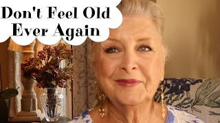 HOW TO KEEP FŔOM FEELING OLD ~ DON'T DO IT !!! ~ Feeling Old Is Not Fun...Trust Me !!