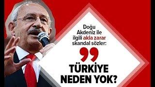 Kemal Kılıçdaroğlu'ndan Doğu Akdeniz Ile Ilgili Akla Zarar Sözler!