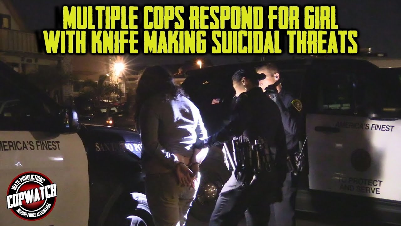 Copwatch | Multiple Cops Respond for Girl with Knife Making 11-45 Threats | 5150 Hold