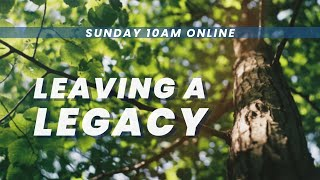 Leaving A Legacy | August 2nd, 2020