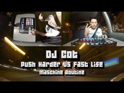 DJ Cot - Push Harder VS Fast Life (Maschine routine)