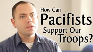 How Can Pacifists Support Our Troops?