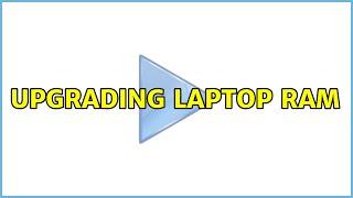 Upgrading laptop RAM