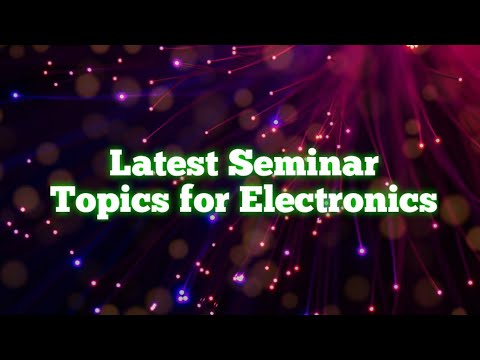 Latest Seminar Topics For ECE| Emerging Trends In Electronics 2019