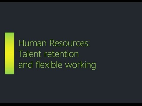 Human Resources – Talent Retention and Flexible Working