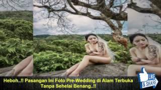 Download Video Heboh..!! Pasangan Ini Foto Pre-Wedding di Alam Terbuka Tanpa Sehelai Benang..!! MP3 3GP MP4