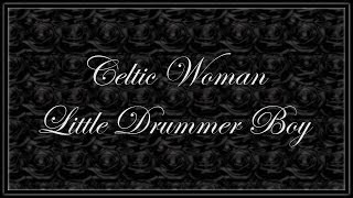 Celtic Woman ~ Little Drummer Boy