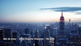 Mal de amor - Doble Impacto Orquesta (Re Edit) 2017