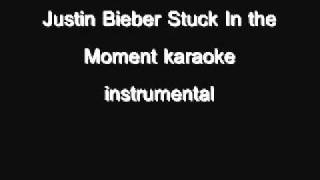 Justin Bieber Stuck In the Moment karaoke instrumental [Download]