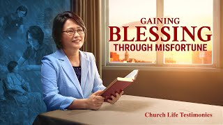 "Christian Testimony Video | ""Gaining Blessing Through Misfortune"""