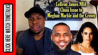 LeBron James NBA China Issue to Meghan Markle and the Crown - Black America's Global Identity C
