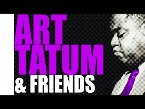 Art Tatum & Friends - Outstanding Jazz Pianist, a Virtuoso Bursting with Pulse, Swing & Harmony