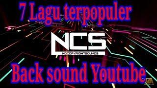 Top 7 LAGU TERPOPULER NCS ( NOCOPYRIGHTSOUND ) BACKSOUND YOUTUBE