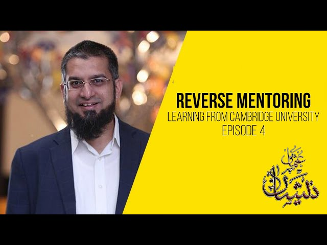 Reverse Mentoring - Learning from Cambridge University - Episode 4