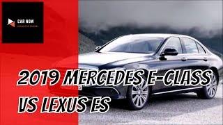 2019 Mercedes E Class VS 2019 Lexus ES   CAR NOW