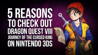 5 Reasons to Check Out Dragon Quest VIII: Journey of the Cursed King on 3DS