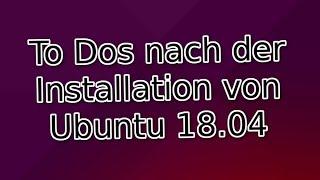 To Dos nach der Installation von Ubuntu 18.04