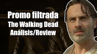 Análisis a la Promo Filtrada    The Walking Dead Temporada 6 Capítulo 16 - The Last Day On Earth