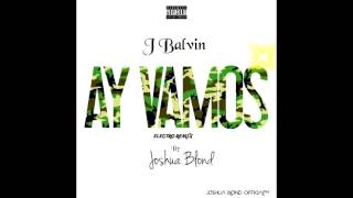 J balvin- Ay vamos (Electro Remix) by Joshua Blond