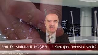 Kuru İgne Tedavisi Nedir Prof Dr Abdulkadir KOÇER